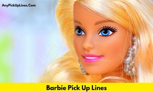Barbie Pick Up Lines