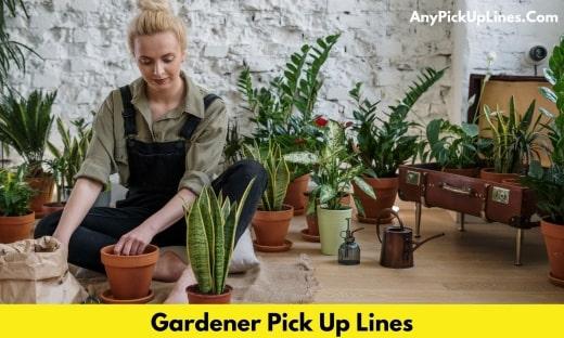 Gardener Pick Up Lines