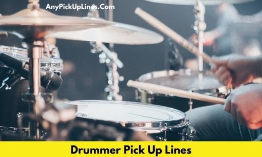 Drummer Pick Up Lines