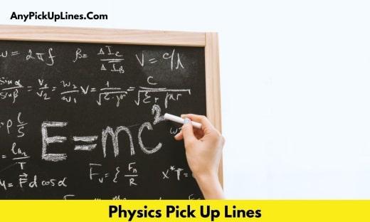 Physics Pick Up Lines