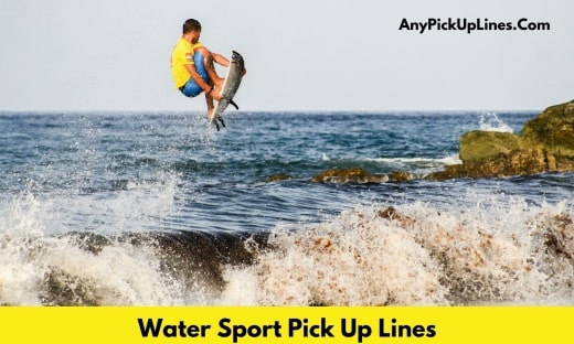Water Sport Pick Up Lines